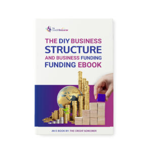 The Credit Sorcerer DIY Business Structure & Business Funding eBook